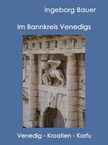 Im Bannkreis Venedigs: Venedig – Kroatien – Korfu