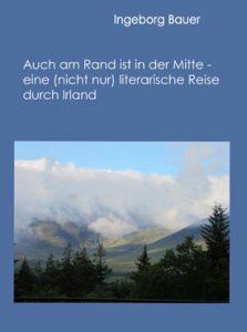 Auch am Rand ist in der Mitte – eine (nicht nur) literarische Reise durch Irland