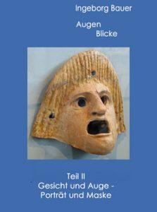 """""""AugenBlicke"""" – Teil II: Gesicht und Auge – Porträt und Maske"""
