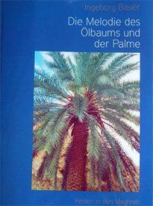 Die Melodie des Ölbaums und der Palme – Reisen in den Maghreb