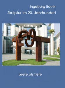 Skulptur im 20. Jahrhundert – Leere als Tiefe